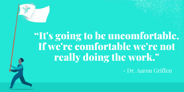"""""""Its going to be uncomfortable. If were comfortable were not really doing the work."""